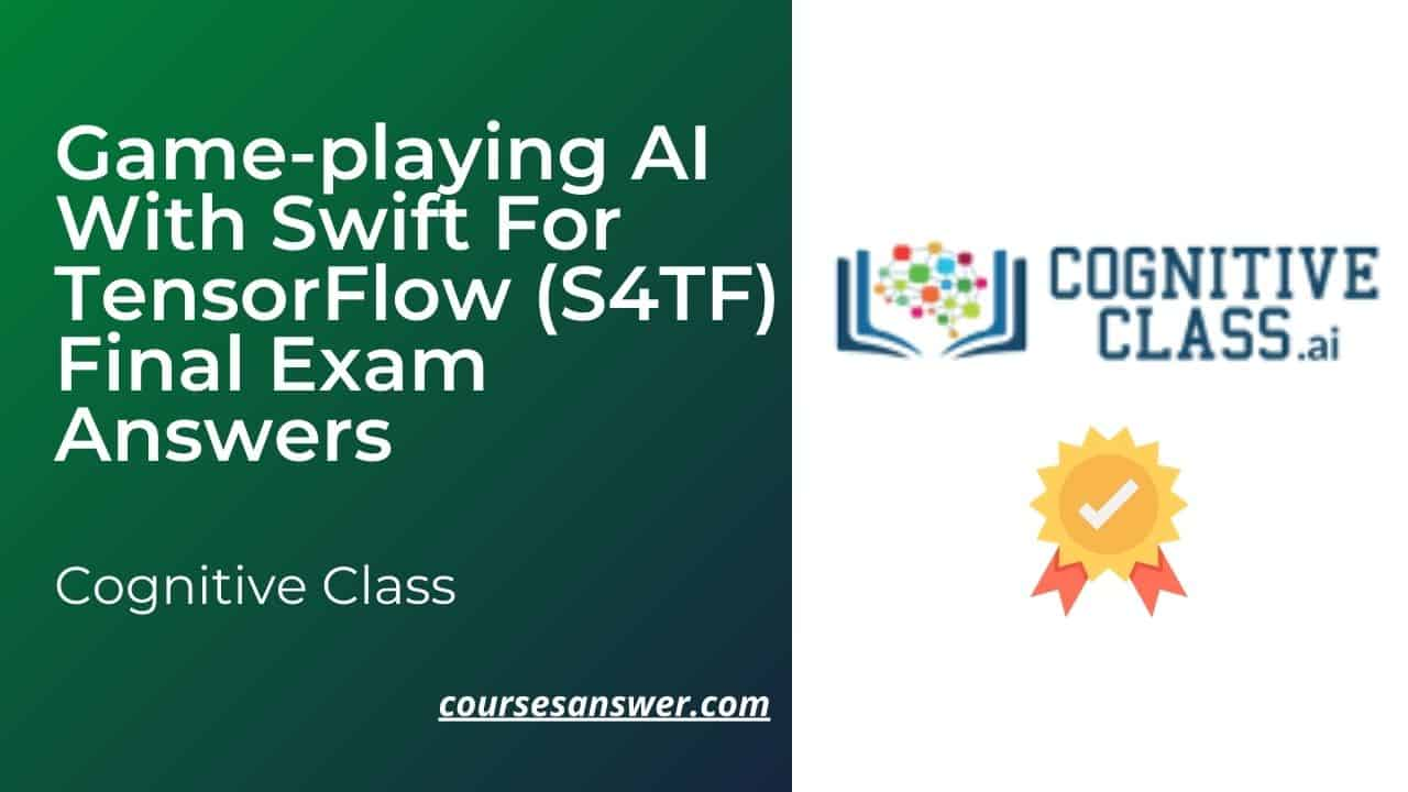 Cognitive Class - Game-playing AI with Swift for TensorFlow (S4TF) Final Exam Answers