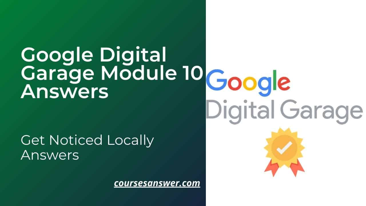 Google Digital Garage Module 10 Answers – Get Noticed Locally Answers