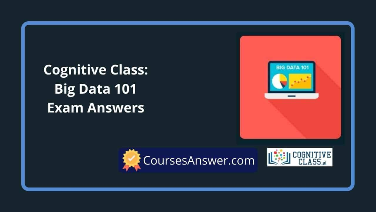 Cognitive Class: Big Data 101 Exam Answers